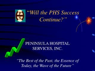 Will the PHS Success Continue