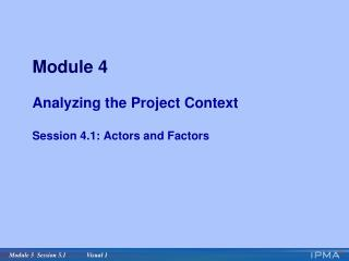 Module 4 Analyzing the Project Context Session 4.1: Actors and Factors