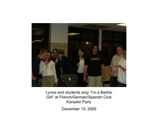 "Lynne and students sing ""I'm a Barbie Girl"" at French/German/Spanish Club Karaoke Party"