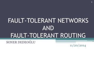 FAULT-TOLERANT NETWORKS  AND FAULT-TOLERANT ROUTING