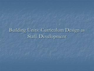 Building Units: Curriculum Design as Staff Development