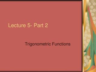 Lecture 5- Part 2