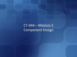 CT-044 – Módulo 5 Component Design