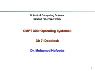 School of Computing Science Simon Fraser University CMPT 300: Operating Systems I Ch 7: Deadlock