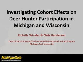 Investigating Cohort Effects on  Deer Hunter  Participation in Michigan and  Wisconsin