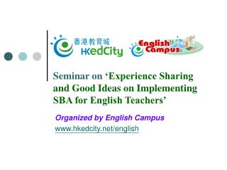 Seminar on  �Experience Sharing and Good Ideas on Implementing SBA for English Teachers�