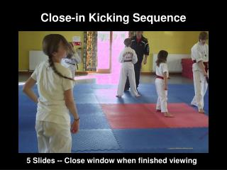 Close-in Kicking Sequence