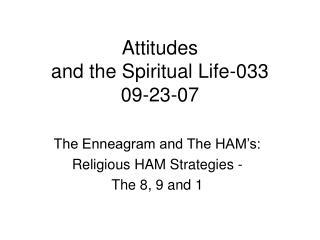 Attitudes  and the Spiritual Life-033 09-23-07