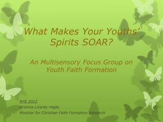 What Makes Your Youths' Spirits SOAR? An Multisensory  Focus Group on  Youth Faith  Formation