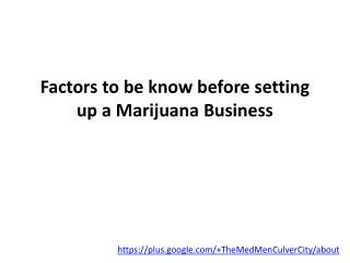 Factors to be know before setting up a Marijuana Business