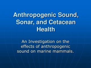 Anthropogenic Sound, Sonar, and Cetacean Health