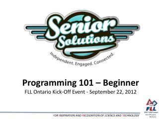 Programming 101 – Beginner FLL Ontario Kick-Off Event - September 22, 2012