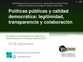 Pol�ticas p�blicas y calidad democr�tica: legitimidad, transparencia y colaboraci�n