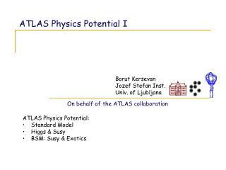 ATLAS Physics Potential I