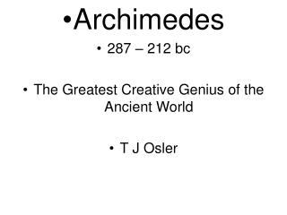 Archimedes  287 – 212 bc The Greatest Creative Genius of the Ancient World T J Osler