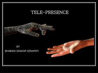 TELE-PRESENCE