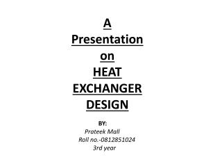A Presentation on  HEAT EXCHANGER DESIGN