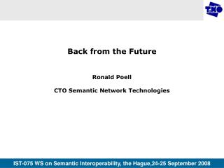 Back from the Future Ronald Poell CTO Semantic Network Technologies