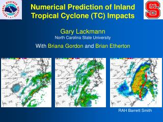 Numerical Prediction of Inland  Tropical Cyclone (TC) Impacts Gary Lackmann