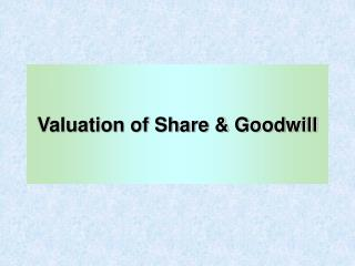Valuation of Share & Goodwill