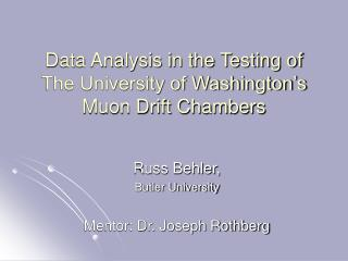 Data Analysis in the Testing of The University of Washington's Muon Drift Chambers