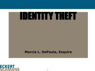 IDENTITY THEFT Marcia L. DePaula, Esquire