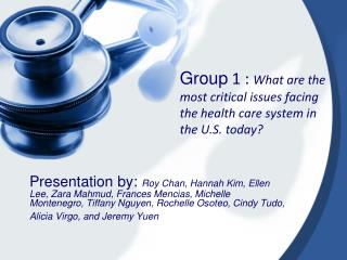 Group  1 :  What are the most critical issues facing the health care system in the U.S. today?