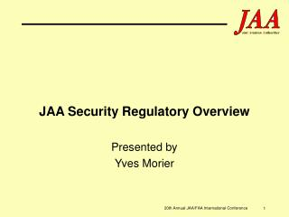 JAA Security Regulatory Overview  Presented by Yves Morier