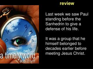 Last week we saw Paul standing before the Sanhedrin to give a defense of his life.