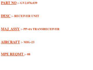 PART NO  :- GV2.076.039 DESC  :- RECEIVER UNIT MAJ_ASSY  :- PP-4A TRANSRECEIVER