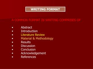 A COMMON FORMAT IN WRITING COMPRISES OF :    Abstract    Introduction Literature Review