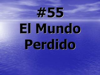 #55  El Mundo Perdido