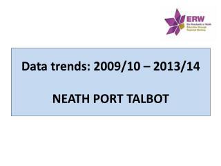 Data trends: 2009/10 – 2013/14 NEATH PORT TALBOT