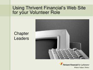 Using Thrivent Financial's Web Site for your Volunteer Role