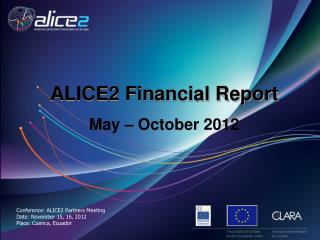Conference : ALICE2  Partners  Meeting Date:  November  15, 16,  2012 Place:  Cuenca, Ecuador