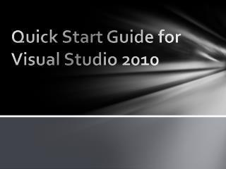 Quick Start Guide for  Visual Studio 2010
