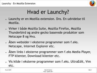 Launchy er en Mozilla extension. Dvs. En udvidelse til Mozilla.