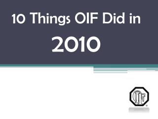 10 Things OIF Did in  2010