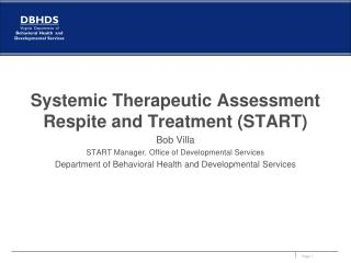Systemic Therapeutic Assessment Respite and Treatment (START) Bob Villa