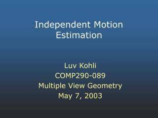 Independent Motion Estimation