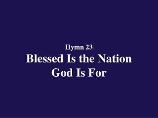 Hymn 23  Blessed Is the Nation  God Is For