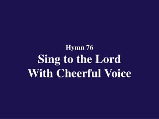 Hymn 76  Sing to the Lord  With Cheerful Voice