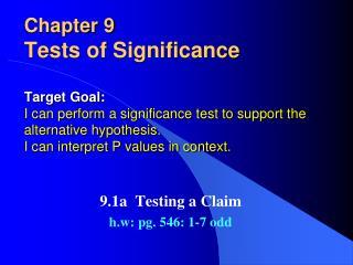 9.1a  Testing a Claim h.w : pg. 546: 1-7 odd