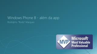 Windows Phone 8 -  além  da app
