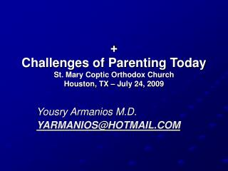 + Challenges of Parenting Today St. Mary Coptic Orthodox Church Houston, TX – July 24, 2009