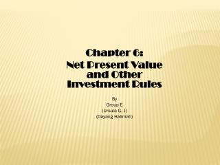 Chapter 6: Net Present Value and Other Investment Rules By Group E (Ursula G. J)