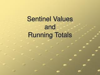 Sentinel Values and  Running Totals