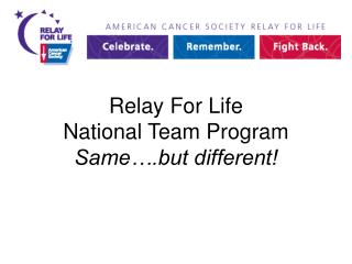 Relay For Life  National Team Program  Same….but different!