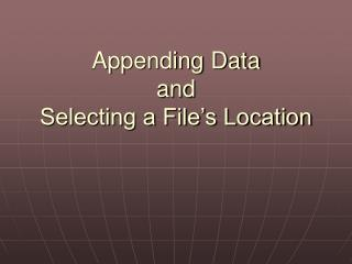 Appending Data and Selecting a File's Location