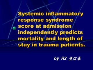 Systemic inflammatory response syndrome score at admission independently predicts mortality and length of stay in trauma